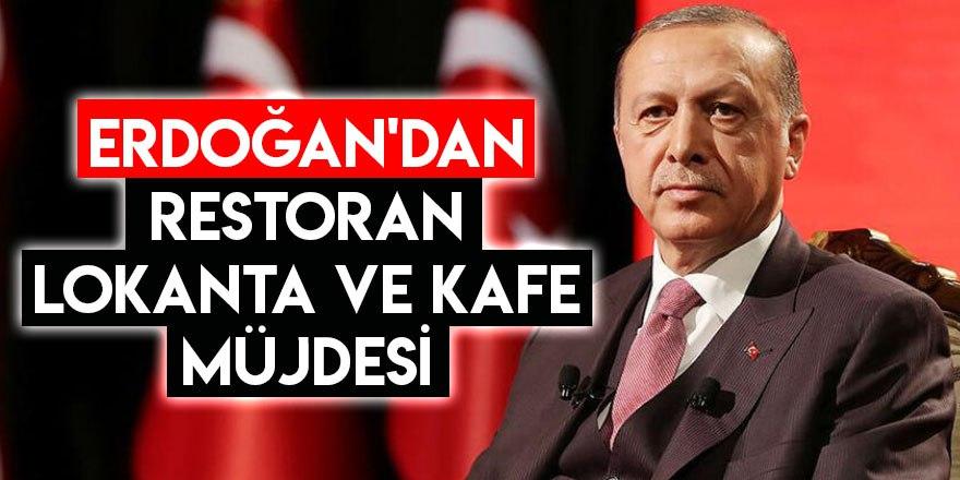 Erdoğan'dan Restoran, Lokanta ve Kafe Müjdesi