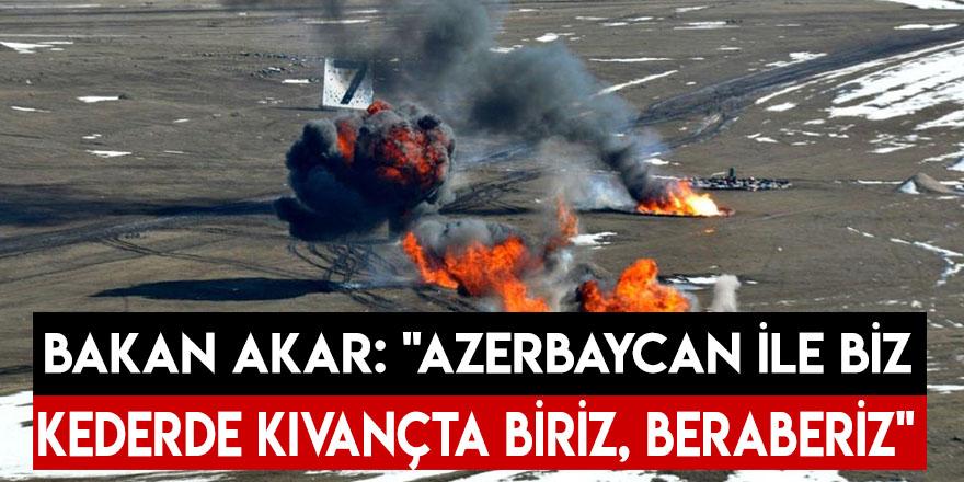 """Bakan Akar: """"Azerbaycan İle Biz Gerçekten Kederde Kıvançta Biriz, Beraberiz"""""""