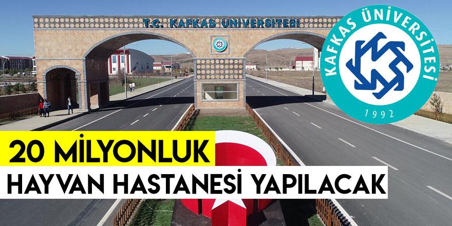 Kafkas Üniversitesi'ne 20 Milyonluk Hayvan Hastanesi Yapılacak