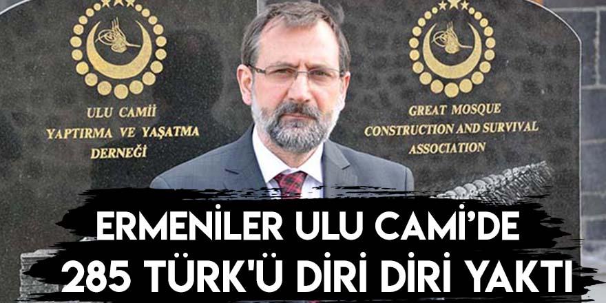 Ermeniler Ulu Cami'de 285 Türk'ü Diri Diri Yaktı