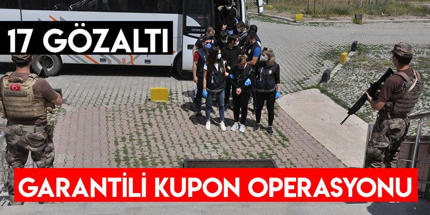 Garantili Kupon Operasyonu: 17 Gözaltı