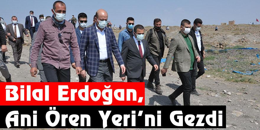 Bilal Erdoğan, Ani Ören Yeri'ni Gezdi