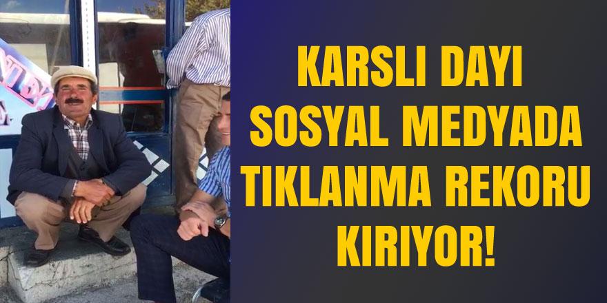 Karslı Dayı Sosyal medyada tıklanma rekoru kırıyor!