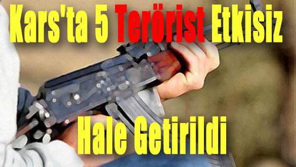Kars´ta 5 Terörist Etkisiz Hale Getirildi