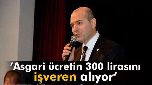 Bakan Soylu: 'İşveren 300 lirayı kendisi alıyor çalışana bin lira veriyor'