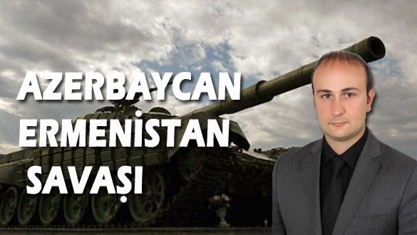 AZERBAYCAN-ERMENİSTAN SAVAŞI