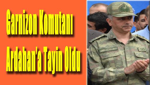 Garnizon Komutanı Ardahan'a Tayin Oldu