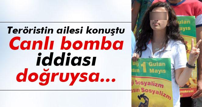 Teröristin ailesi: ´Canlı bomba iddiası doğruysa reddederiz´
