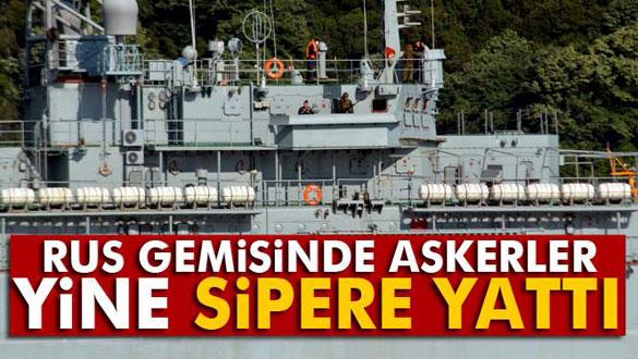 Rus gemisinde askerler yine sipere yattı