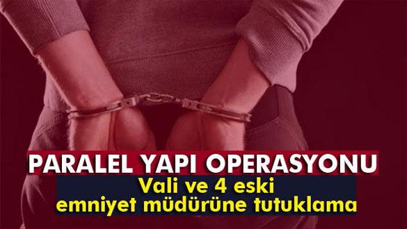 Merkez valisi ve 4 eski emniyet müdürü tutuklandı