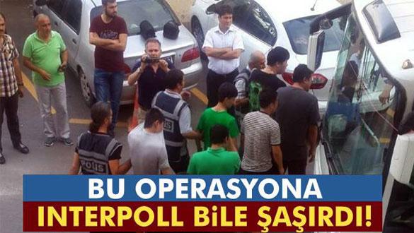 Bu operasyona Interpoll bile şaşırdı!