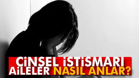 Cinsel istismarı aileler nasıl anlar?