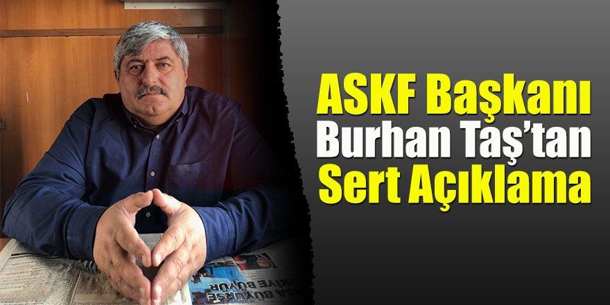 ASKF Başkanı Burhan Taş'tan Sert Açıklama