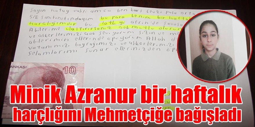Minik Azranur bir haftalık harçlığını Mehmetçiğe bağışladı