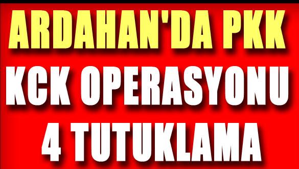 Ardahan'da PKK KCK Operasyonu 4 Tutuklama