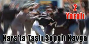 Kars'ta Taşlı Sopalı Kavga 2 Yaralı