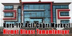 Kars 112 Acil Çağrı Merkezi Hizmet Binası Tamamlanıyor