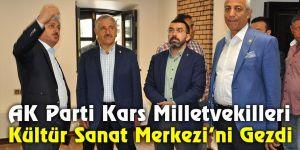 AK Parti Kars Milletvekilleri Kültür Sanat Merkezi'ni gezdi
