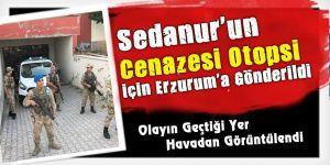 Sedanur'un cenazesi otopsi için Erzurum'a gönderildi