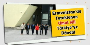 Ermenistan'da tutuklanan Umut Ali Türkiye'ye döndü!