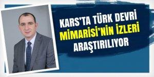 Kars'ta Türk Devri Mimarisi'nin izleri araştırılıyor