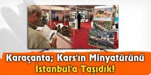 Karaçanta Kars'ın Minyatürünü İstanbul'a Taşıdık!