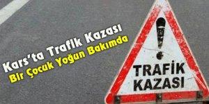 Kars'ta trafik kazası: Bir çocuk yoğun bakımda