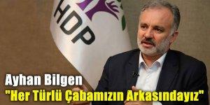 """Ayhan Bilgen:""""Her türlü çabamızın arkasındayız"""""""