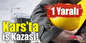 Kars'ta iş kazası!
