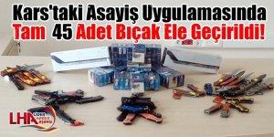 Kars'taki Asayiş Uygulamasında Tam  45 Adet Bıçak Ele Geçirildi!