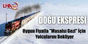"""Doğu Ekspresi Uygun Fiyatla """"Masalsı Gezi"""" İçin Yolcularını Bekliyor"""