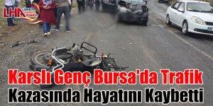 Karslı Genç Bursa'da Trafik Kazasında Hayatını Kaybetti