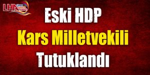 Eski HDP Kars Milletvekili Tutuklandı