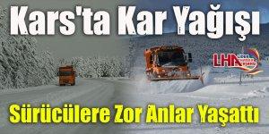 Kars'ta Kar Yağışı Sürücülere Zor Anlar Yaşattı