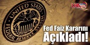 Fed faiz kararını açıkladı!!