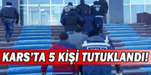 Kars'ta 5 Kişi Tutuklandı!