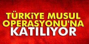 Türkiye Musul Operasyonu´na katılıyor