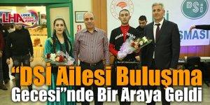 """""""DSİ Ailesi Buluşma Gecesi""""nde bir araya geldi"""