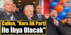 """Çalkın, """"Kars AK Parti İle İhya Olacak"""""""