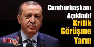 Cumhurbaşkanı Erdoğan Açıkladı Kritik Görüşme Yarın!