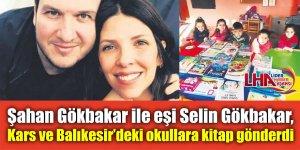 Şahan Gökbakar ile eşi Selin Gökbakar, Kars ve Balıkesir'deki okullara kitap gönderdi .
