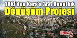 TOKİ'den Kars'a 366 konutluk dönüşüm projesi