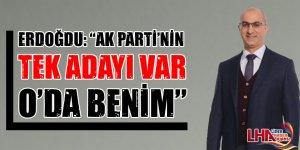 """Erdoğdu: """"Ak Parti'nin Tek Adayı Var O'da Benim"""""""