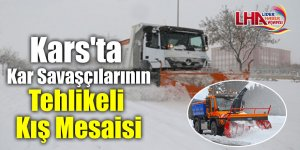 Kars'ta Kar Savaşçılarının Tehlikeli Kış Mesaisi