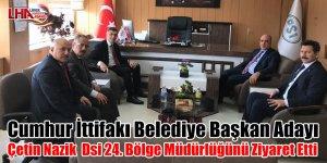 Cumhur İttifakı Belediye Başkan Adayı Çetin Nazik  Dsi 24. Bölge Müdürlüğünü Ziyaret Etti