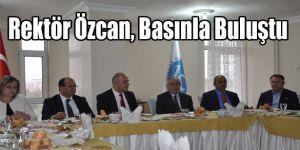 Rektör Özcan, Basınla Buluştu