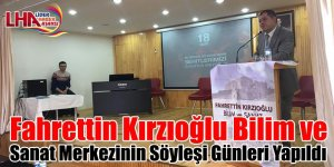 Fahrettin Kırzıoğlu Bilim ve Sanat Merkezinin Söyleşi Günleri Yapıldı