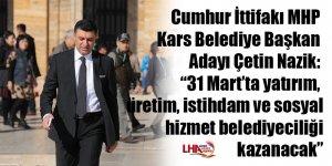 """Cumhur İttifakı Kars Belediye Başkan Adayı Çetin Nazik: """"31 Mart'ta yatırım, üretim, istihdam ve sosyal hizmet belediyeciliği kazanacak"""""""