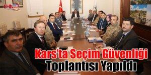 Kars'ta seçim güvenliği toplantısı yapıldı