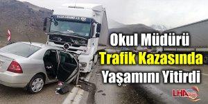 Okul müdürü trafik kazasında yaşamını yitirdi